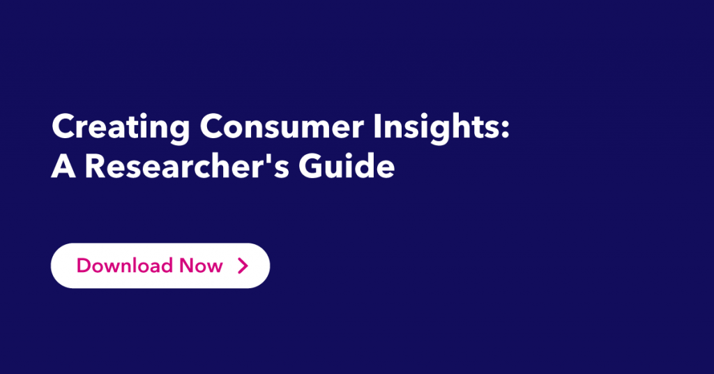Click to download our Creating Consumer Insights guide.