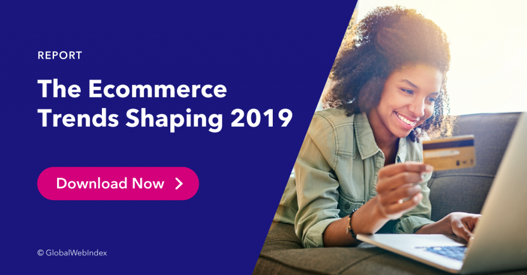 Click to access our full ecommerce trends shaping 2019